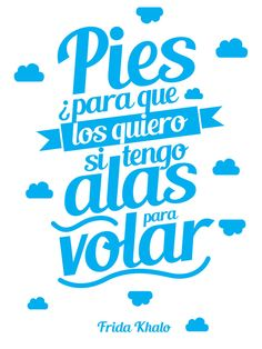 """Frida Khalo - """"Pies, ¿para qué los quiero si tengo alas para volar?"""" Mr Wonderful, Soul Sisters, New You, More Than Words, Spanish Quotes, Good Vibes, Words Quotes, Wisdom, Lettering"""