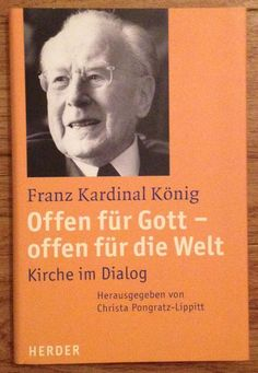 OFFEN FÜR GOTT OFFEN FÜR DIE WELT Franz Kardinal König