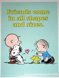 'Friends come in all shapes and sizes', Snoopy Charlie Brown, Linus and Woodstock, the Peanuts Gang Peanuts Gang, Peanuts Cartoon, The Peanuts, Schulz Peanuts, Peanuts Comics, Charlie Brown Quotes, Charlie Brown And Snoopy, Snoopy Quotes, Peanuts Quotes