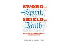British academic Andrew Preston offers a crisply written account of the historic intersection of religion and US foreign policy.
