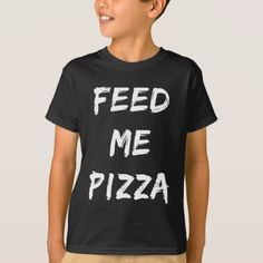 Funny Feed Me Pizza Quote Print T-Shirt - funny quotes fun personalize unique quote
