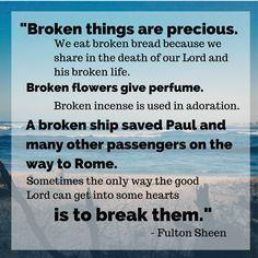 Broken things are precious - Fulton Sheen Catholic Quotes, Catholic Prayers, Religious Quotes, Walk By Faith, Faith In Love, Ignatian Spirituality, Great Quotes, Inspirational Quotes, Fulton Sheen