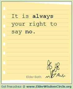 It is always your right to say no. ElderWisdomCircle.org #advice #quotes #inspiration