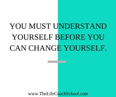 You must understand yourself before you can change yourself. (Brooke Castillo) | TheLifeCoachSchool.com