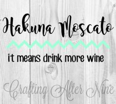 Check out this item in my Etsy shop https://www.etsy.com/listing/466828566/hakuna-moscato-it-means-drink-wine-svg