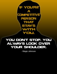 Saying from Magic Johnson...describes my way of thinking very well