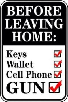 Did you complete your check list before you left? Don't forget your firearm!