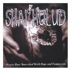 38 - Shai Hulud Hearts Once Nourished With Hope And Compassion