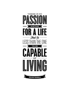 """There is no passion in settling for a life that is less than the one you are capable of living."" - Nelson Mandela #livesplendid"
