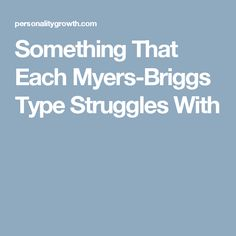 Something That Each Myers-Briggs Type Struggles With