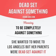 """Dead set against something"" means ""to be completely against something"". Example: She wanted to move to Los Angeles but her parents were dead set against it. Get our apps for learning English: learzing.com #idiom #idioms #saying #sayings #phrase #phrases #expression #expressions #english #englishlanguage #learnenglish #studyenglish #language #vocabulary #dictionary #grammar #efl #esl #tesl #tefl #toefl #ielts #toeic #englishlearning #vocab #wordoftheday #phraseoftheday"