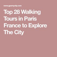 Top 28 Walking Tours in Paris France to Explore The City