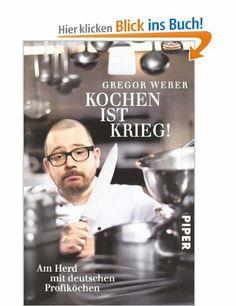 Kochen ist Krieg!: Am Herd mit deutschen Profiköchen: Amazon.de: Gregor Weber: Bücher