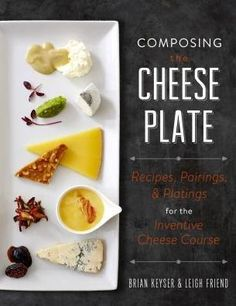 The Hardcover of the Composing the Cheese Plate: Recipes, Pairings, and Platings for the Inventive Cheese Course by Brian Keyser, Leigh Friend Wine Cheese Pairing, Cheese Pairings, Cheese Appetizers, Appetizers For Party, Wine Tasting Course, Cheese Tasting, Cheese Game, Cheese Party, Best Cookbooks