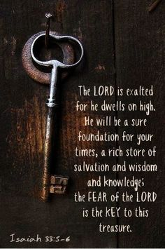 ..,the fear of the LORD is the key to this treasure. Isaías 33:6b