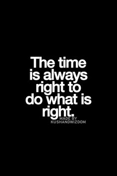 Time is always right...