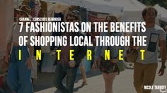 7 Fashionistas On The Benefits Of Shopping Local Through The Internet 7 Fashionistas On The Benefits Of Shopping Local Through The Internet Local Selects: A live shopping experience by PayPal will forever change the way you shop. Instead of getting up getting dressed and driving down to the closest store you can scroll through merchant pages filled with the same kind of items you would find in a LAs iconic Melrose trading post from the comfort of your own home. Im a fashion blogger who is…