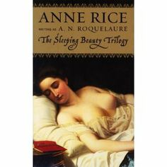 Sleeping Beauty Trilogy Boxed Set-This was written by Anne Rice. It is a very well written, erotic trilogy that is worth the time to read if you are interested in reading erotica. I read this trilogy many years ago and will be reading it again.