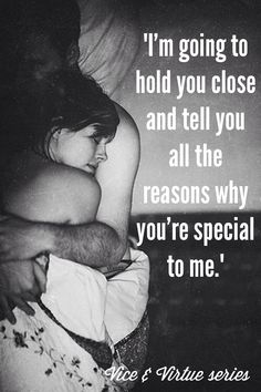 """I'm going to hold you close and tell you all the reasons why you're special to me."" -- Exposed, Vice & Virtue series"