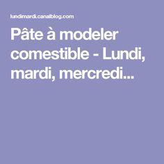 Pâte à modeler comestible - Lundi, mardi, mercredi...