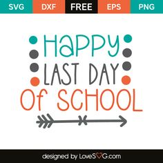 Happy last day of school 1st Day Of School, School Days, Silhouette Cameo Vinyl, Circuit Projects, Vinyl Projects, Teaching Schools, Free Stencils, School Quotes, Free Svg Cut Files