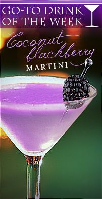 Coconut Blackberry Martini: Coconut Rum, Blackberry Liqueur, Coconut Milk, Pineapple Juice, Blackberry.