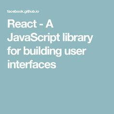 React - A JavaScript library for building user interfaces