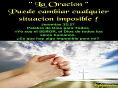 """JESUS PODEROSO GUERRERO: Jeremias 32:27~~~"""" La Oracion puede cambiar cualquier situación imposible """""""