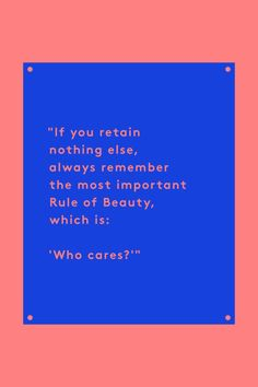"""""""If you retain nothing else, always remember the most important Rule of Beauty, which is: 'Who cares?'"""" — Bossypants, page 114"""