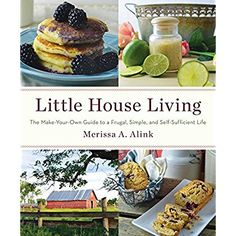 Little House Living: The Make-Your-Own Guide to a Frugal, Simple, and Self-Sufficient Life *** For more information, visit image link.