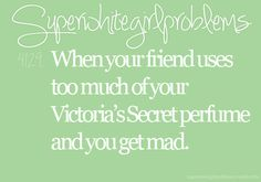 friend uses too much of your VS perfume