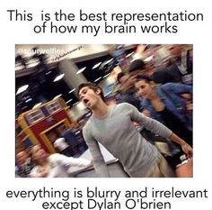 Mine is more like I am Dylan O'Brien in this picture! xD