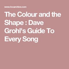 The Colour and the Shape : Dave Grohl's Guide To Every Song