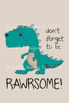 Don't forget to be RAWRSOME!  Add some RAWR to your nursery or kids room with this cute dinosaur print.  Hand illustrated then digitally coloured in photoshop it's also available in a white background.