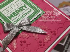 Stampin' Up! Holly Jolly Layers, Holly Embossing Folder, Clear WInk Of Stella & Glitter Ribbon. Debbie Henderson, Debbie's Designs.