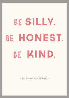be silly. be honest. be kind.     ralph waldo emerson. #quote #words