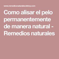 Como alisar el pelo permanentemente de manera natural - Remedios naturales