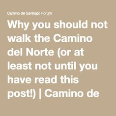 Why you should not walk the Camino del Norte (or at least not until you have read this post!) | Camino de Santiago Forum