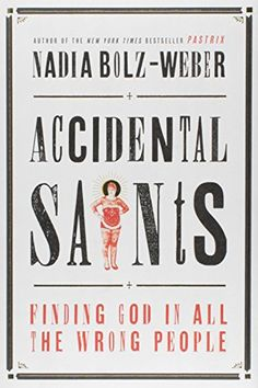 Accidental Saints: Finding God in All the Wrong People by Nadia Bolz-Weber http://www.amazon.com/dp/1601427557/ref=cm_sw_r_pi_dp_Phppwb0QZD02C