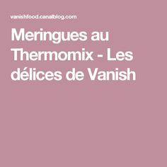 Meringues au Thermomix - Les délices de Vanish