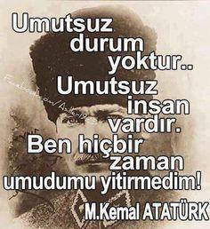 Atatürk Sözleri... Senin yolunda umutsuz olunmaz ki Ata'mm...