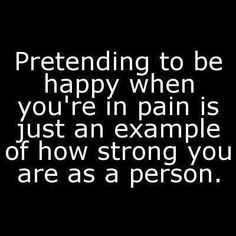 Life with Rheumatoid Arthritis, Auto-Immune Disease, Fibromyalgia/Chronic Illness, Pulmonary Sarcoidosis, Hyperaldosteronism. True Quotes, Great Quotes, Quotes To Live By, Inspirational Quotes, Qoutes, Quotations, Quotes To Be Strong, Fake Happiness Quotes, Daily Quotes