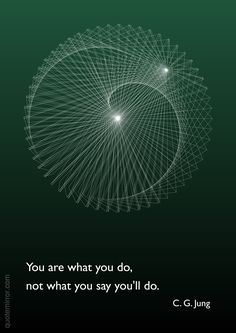 You are what you do, not what you say you'll do. –Carl Jung http://quotemirror.com/s/h227u #do #say