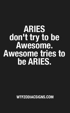 Aries don't try to be Awesome. Awesome tries to be Aries. you should know about Aries / Aries facts/ Aries quotes / Aries personality traits/ zodiac/ astrology / horoscope Aries Taurus Cusp, Aries Zodiac Facts, Aries Love, Aries Astrology, Aries Quotes, Aries Sign, Aries Horoscope, Daily Horoscope, Zodiac