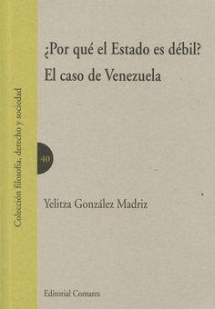 ¿Por qué el Estado es débil? : el caso de Venezuela / Yelitza González Madriz.    Comares, 2015