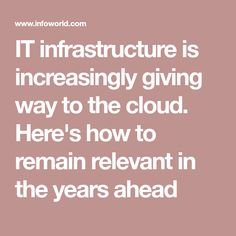 IT infrastructure is increasingly giving way to the cloud. Here's how to remain relevant in the years ahead