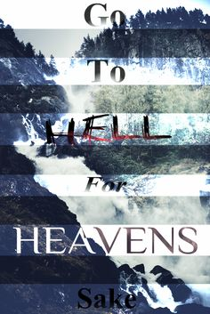 go to hell for heavens sake- bring me the horizon haha get it cus heaven and hell are oh thats funny