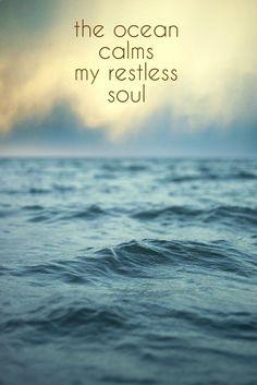 The ocean calms my restless soul.