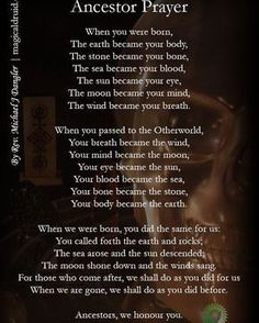 An ancestor prayer for Samhain night, when the veil between the dead and living is at its thinnest... #witch #witches #witchcraft #innerme #innerpeace #gods #goddess #life #love #yogi #inspire #inspiration #mother #maiden #crone #mothermaidencrone #herbs #magick #vikings #stars #moon #sun #spells #greenwitch #tarotcards #tarot #beltane #mabon #samhain