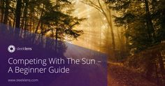 Learn how to work with the sun to get your perfect shots.